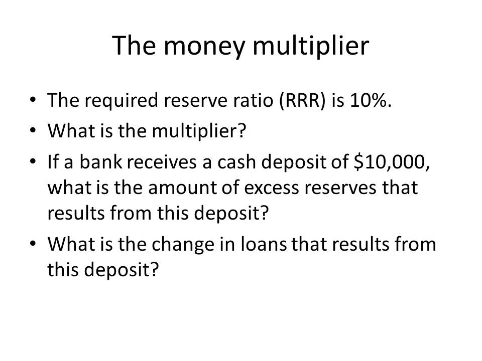 The money multiplier The required reserve ratio (RRR) is 10%.