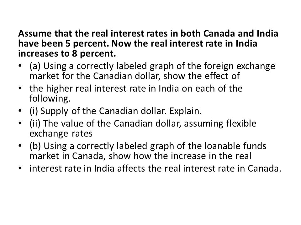 Assume that the real interest rates in both Canada and India have been 5 percent. Now the real interest rate in India increases to 8 percent.