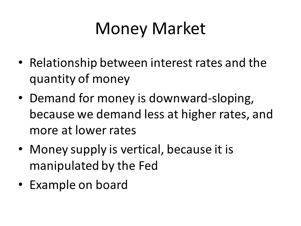 Money Market Relationship between interest rates and the quantity of money.
