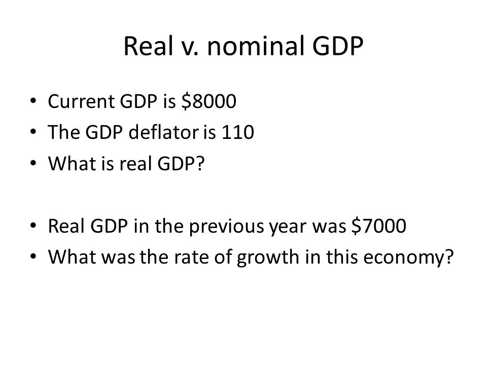 Real v. nominal GDP Current GDP is $8000 The GDP deflator is 110