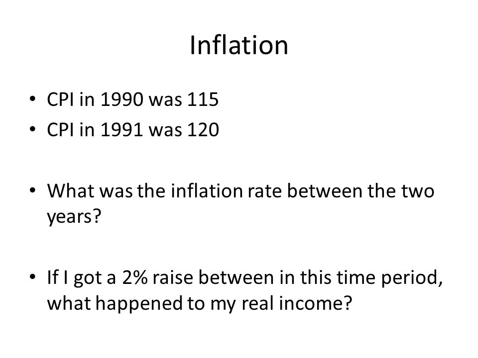 Inflation CPI in 1990 was 115 CPI in 1991 was 120