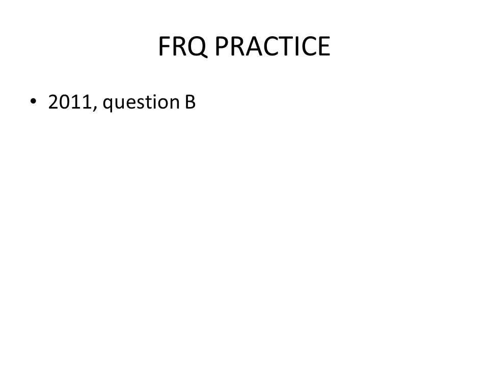 FRQ PRACTICE 2011, question B