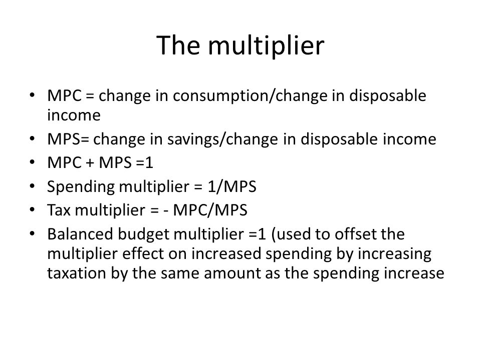 The multiplier MPC = change in consumption/change in disposable income