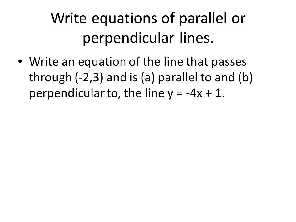 Write equations of parallel or perpendicular lines.