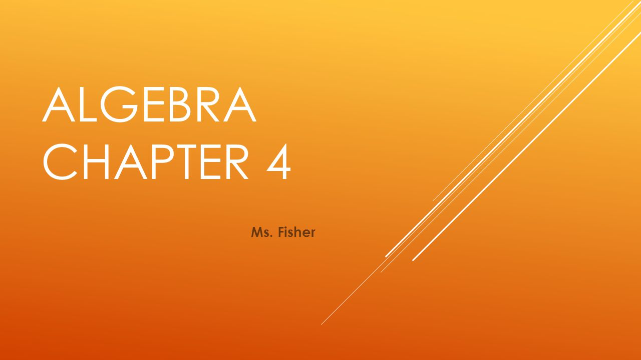 algebra Chapter 4 Ms. Fisher