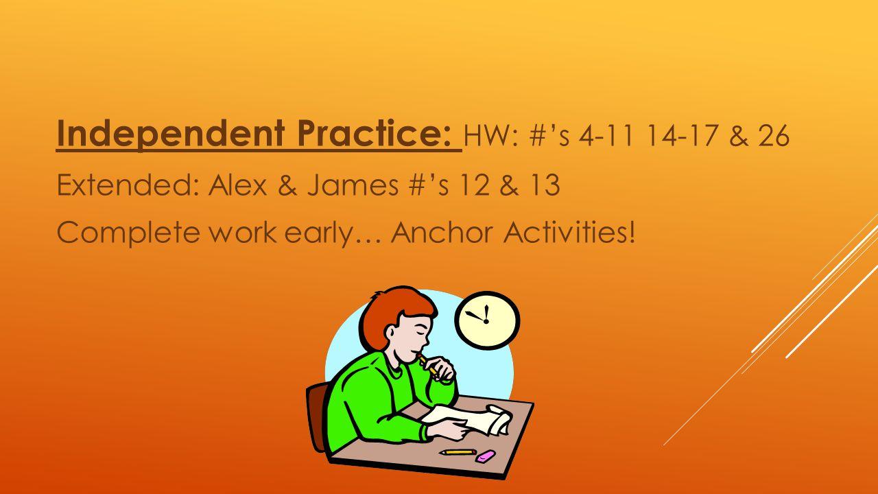 Independent Practice: HW: #'s 4-11 14-17 & 26