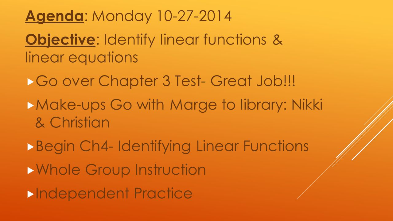 Agenda: Monday 10-27-2014 Objective: Identify linear functions & linear equations. Go over Chapter 3 Test- Great Job!!!