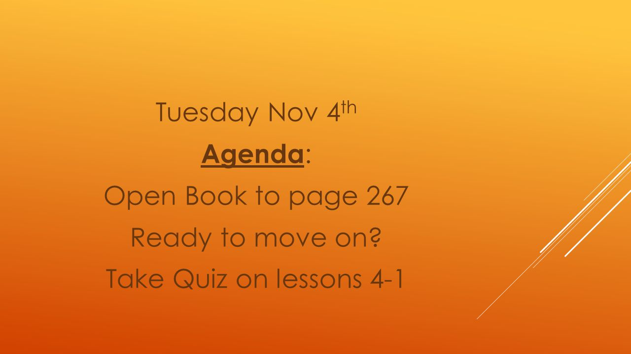 Tuesday Nov 4th Agenda: Open Book to page 267 Ready to move on