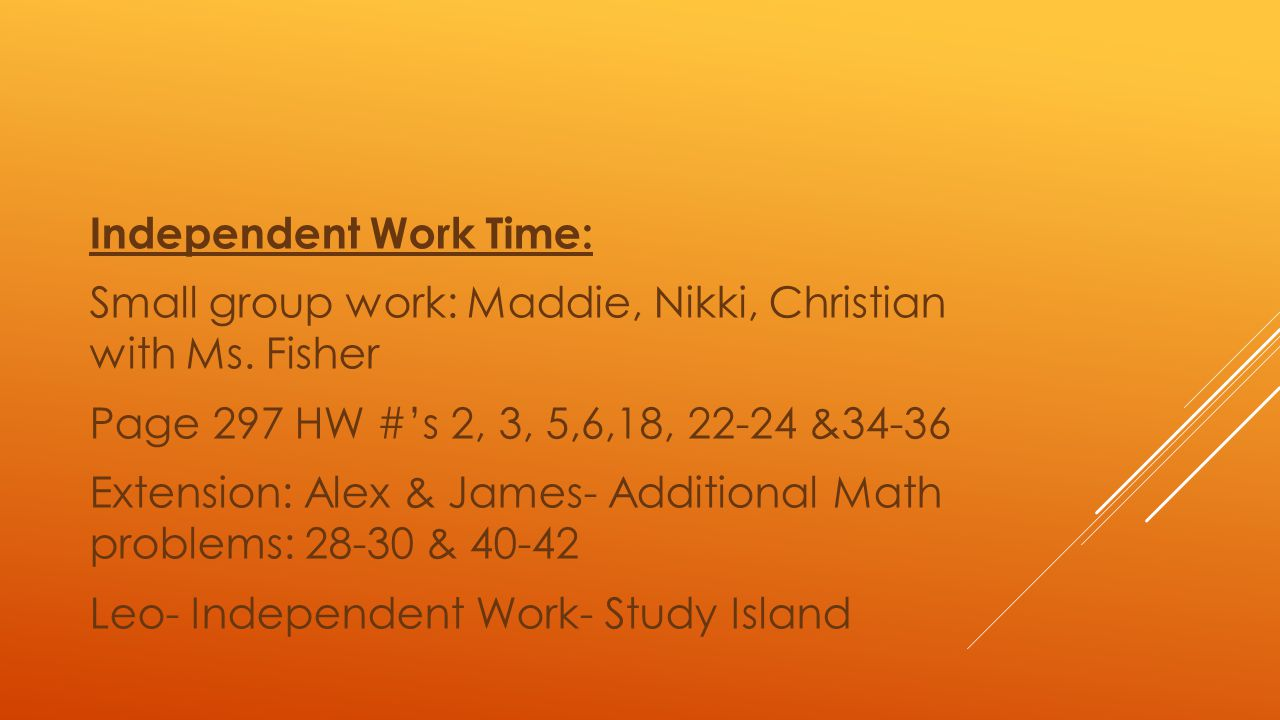 Independent Work Time: Small group work: Maddie, Nikki, Christian with Ms.