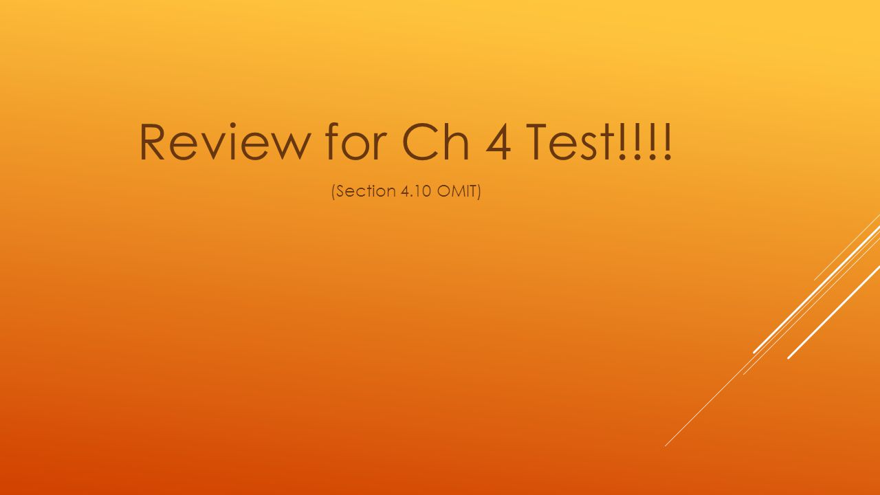 Review for Ch 4 Test!!!! (Section 4.10 OMIT)