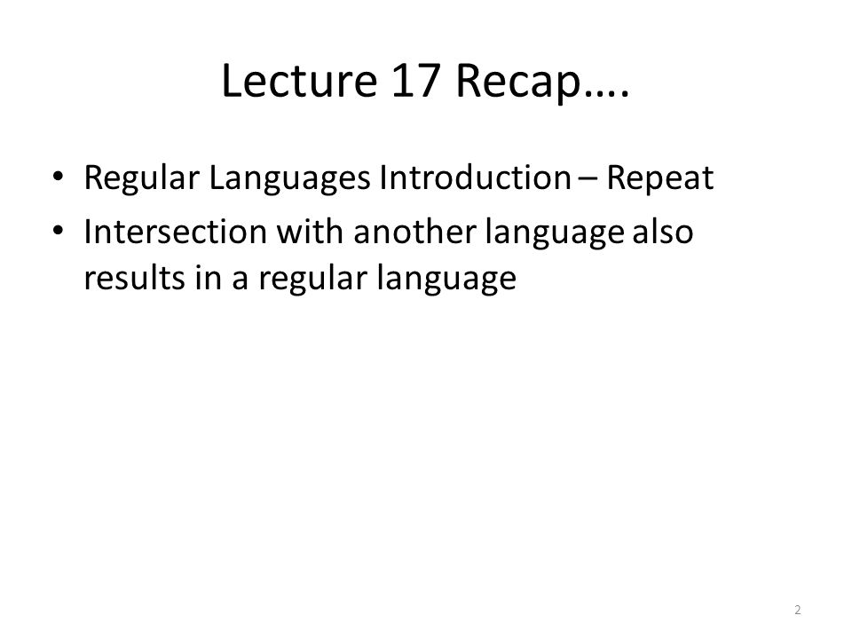 Lecture 17 Recap…. Regular Languages Introduction – Repeat