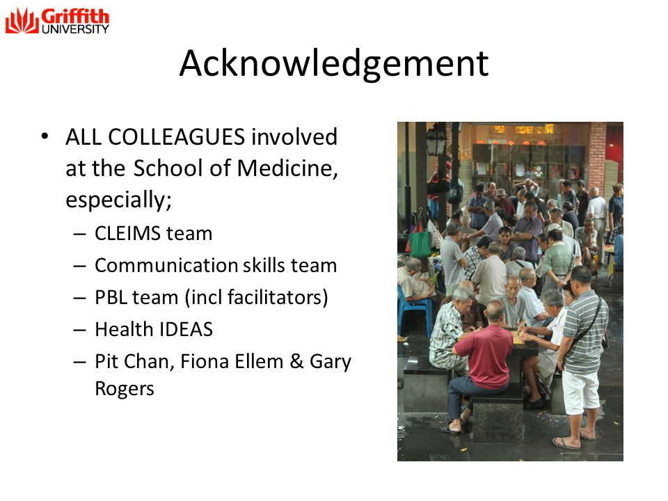Acknowledgement ALL COLLEAGUES involved at the School of Medicine, especially; CLEIMS team. Communication skills team.