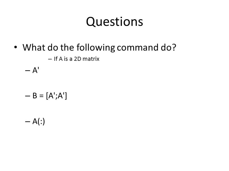 Questions What do the following command do A B = [A ;A ] A(:)