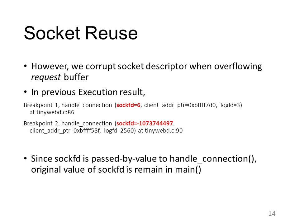 Socket Reuse However, we corrupt socket descriptor when overflowing request buffer. In previous Execution result,