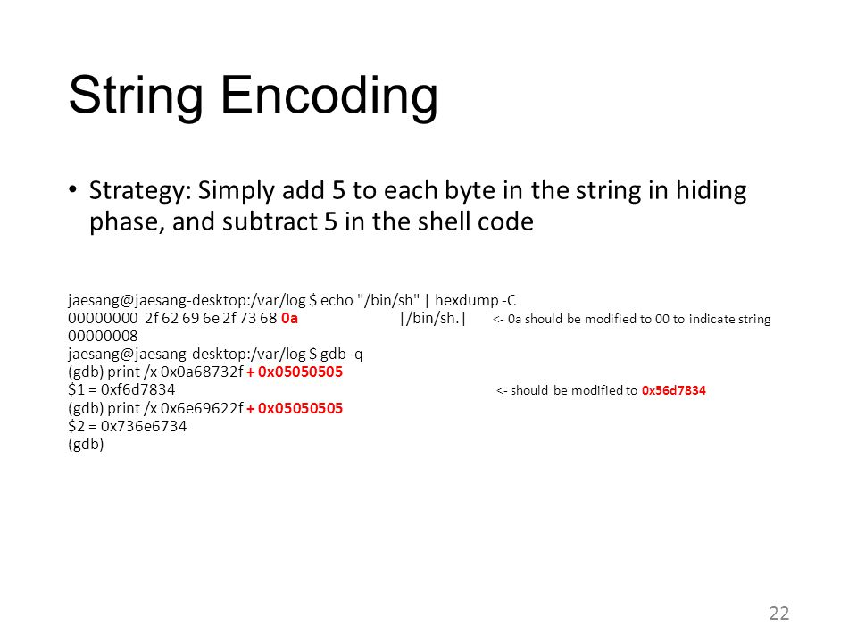 String Encoding Strategy: Simply add 5 to each byte in the string in hiding phase, and subtract 5 in the shell code.
