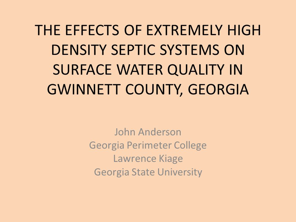 THE EFFECTS OF EXTREMELY HIGH DENSITY SEPTIC SYSTEMS ON SURFACE WATER QUALITY IN GWINNETT COUNTY, GEORGIA