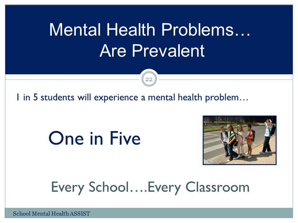 Mental Health Problems… Are Prevalent
