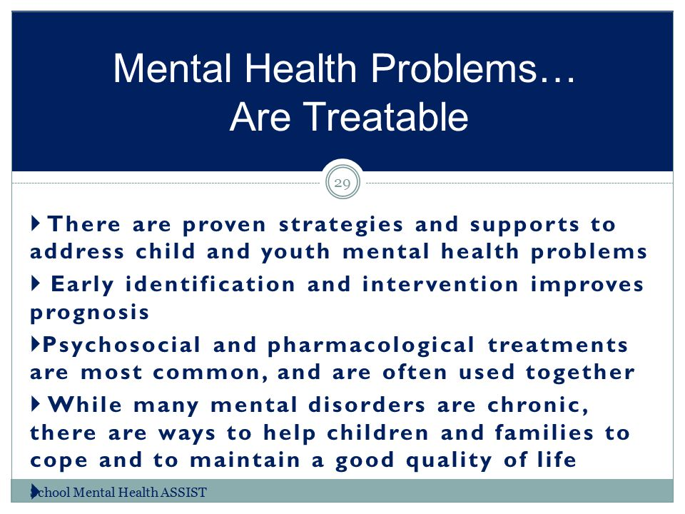 Mental Health Problems… Are Treatable