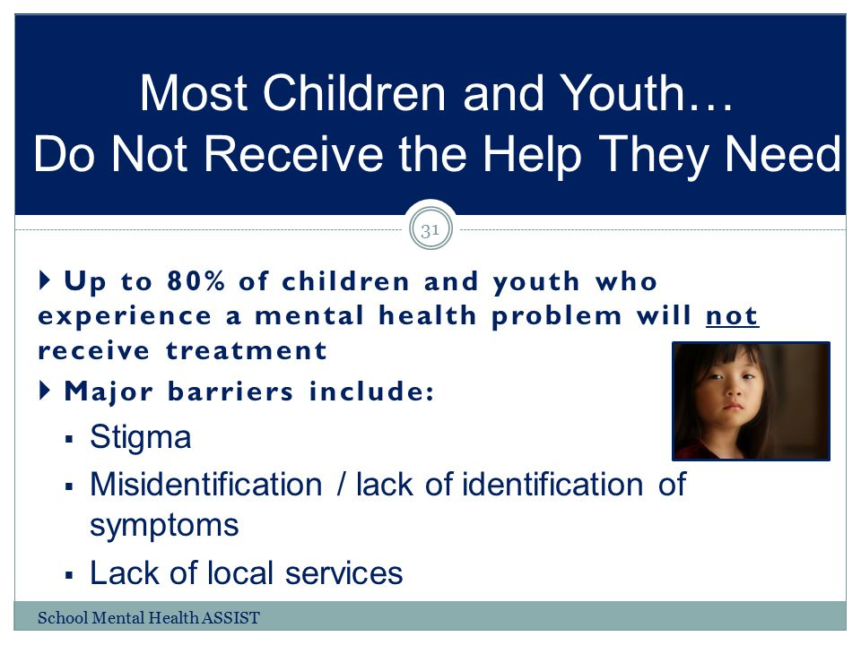 Most Children and Youth… Do Not Receive the Help They Need