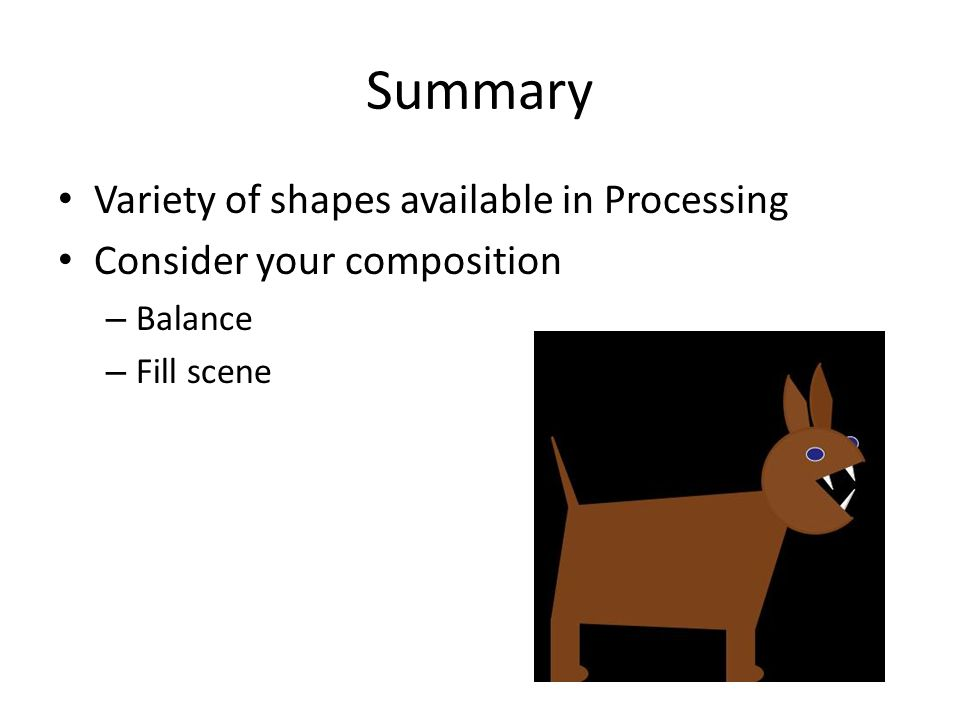 Summary Variety of shapes available in Processing