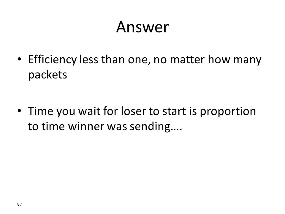 Answer Efficiency less than one, no matter how many packets