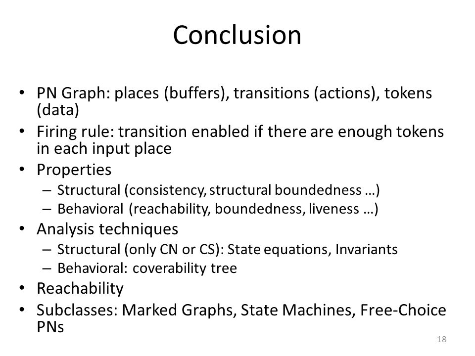 Conclusion PN Graph: places (buffers), transitions (actions), tokens (data)