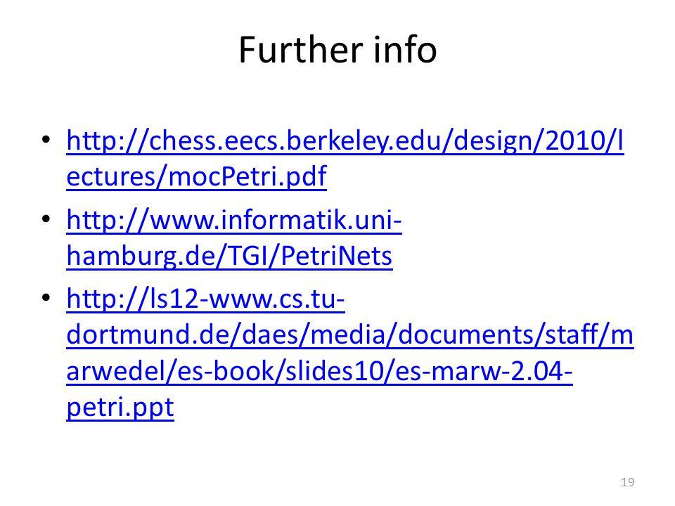 Further info http://chess.eecs.berkeley.edu/design/2010/lectures/mocPetri.pdf. http://www.informatik.uni-hamburg.de/TGI/PetriNets.