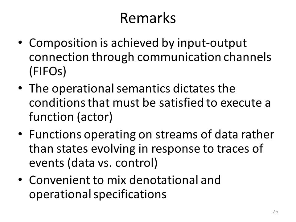 Remarks Composition is achieved by input-output connection through communication channels (FIFOs)