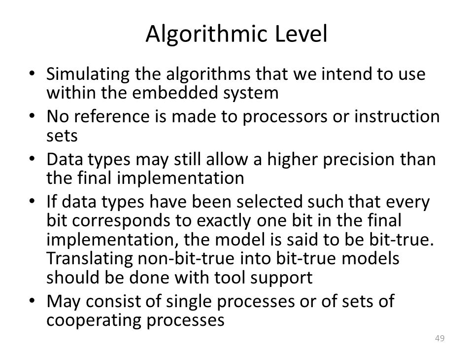 Algorithmic Level Simulating the algorithms that we intend to use within the embedded system. No reference is made to processors or instruction sets.