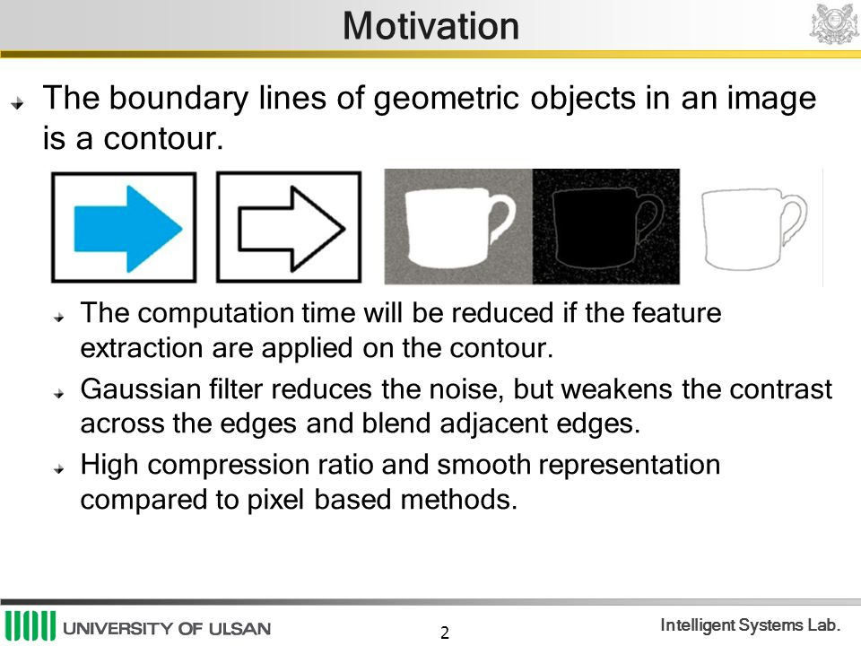Motivation The boundary lines of geometric objects in an image is a contour.