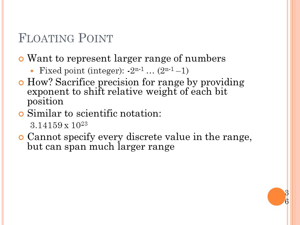 Floating Point Want to represent larger range of numbers