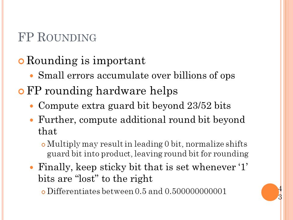 FP Rounding Rounding is important FP rounding hardware helps