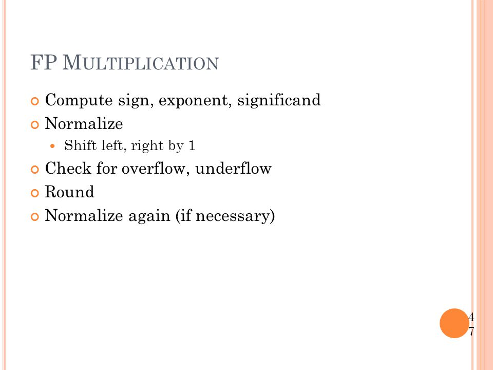FP Multiplication Compute sign, exponent, significand Normalize