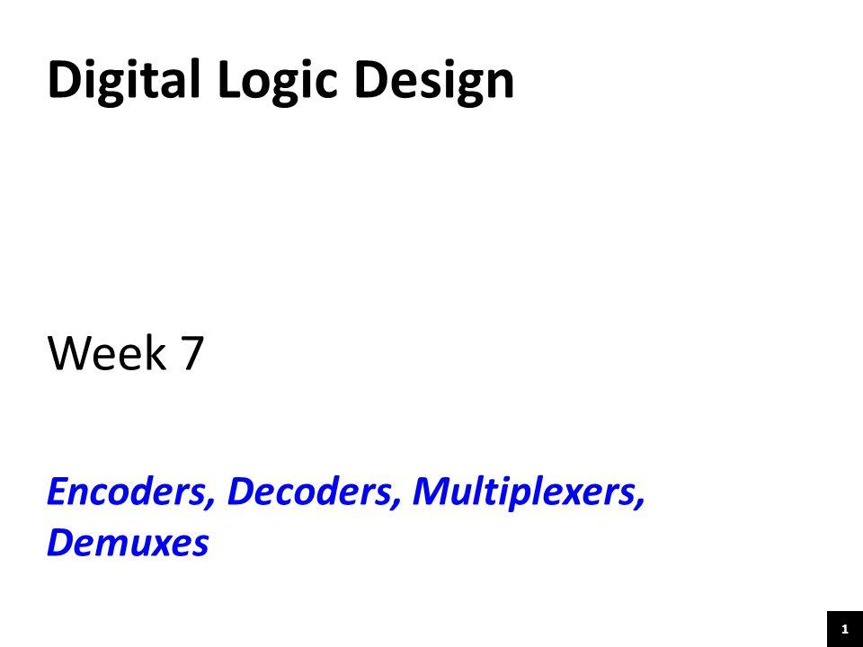 Digital Logic Design Week 7 Encoders, Decoders, Multiplexers, Demuxes