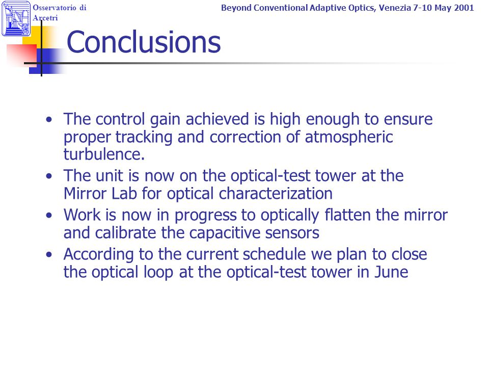 Conclusions The control gain achieved is high enough to ensure proper tracking and correction of atmospheric turbulence.