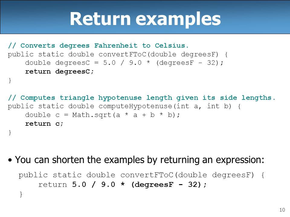 Return examples // Converts degrees Fahrenheit to Celsius. public static double convertFToC(double degreesF) {