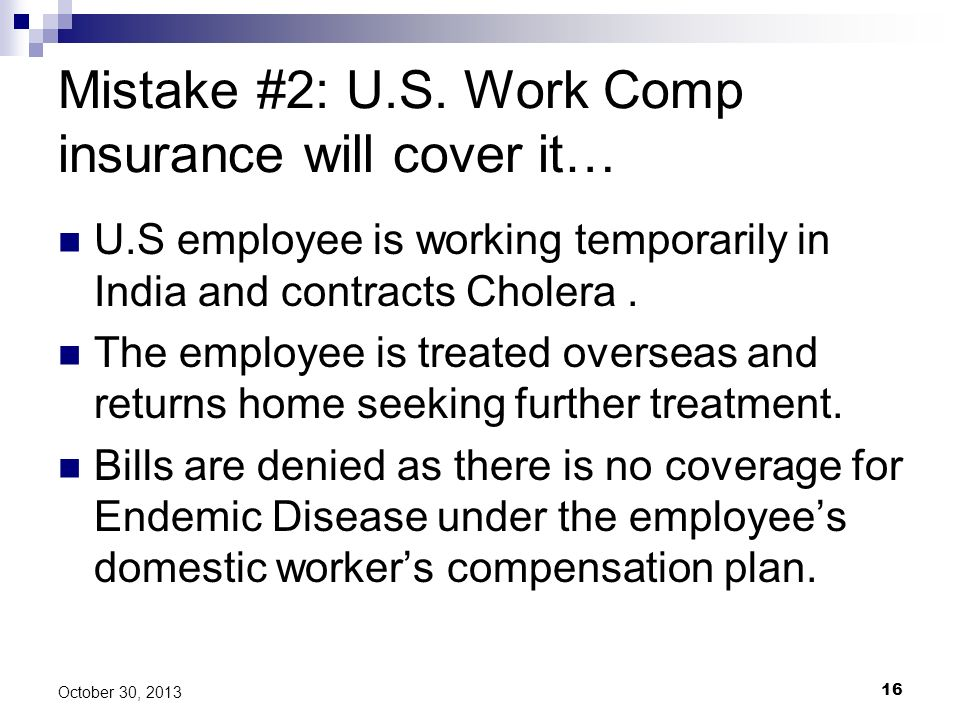 Mistake #2: U.S. Work Comp insurance will cover it…