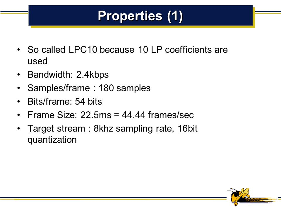 Properties (1) So called LPC10 because 10 LP coefficients are used