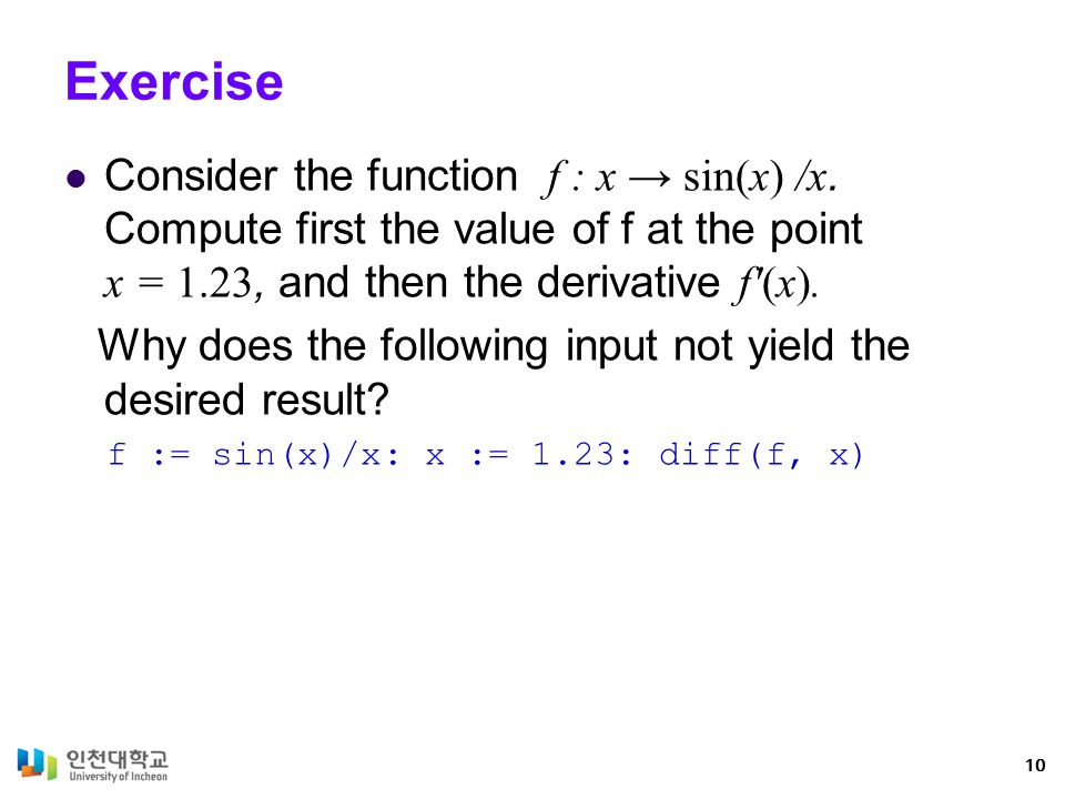 Exercise Consider the function f : x → sin(x) /x. Compute first the value of f at the point x = 1.23, and then the derivative f′(x).