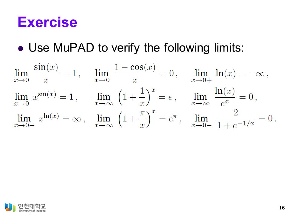 Exercise Use MuPAD to verify the following limits: