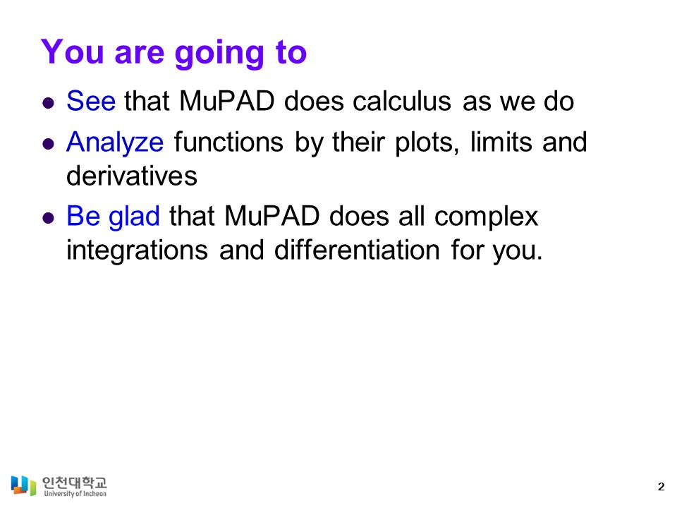 You are going to See that MuPAD does calculus as we do