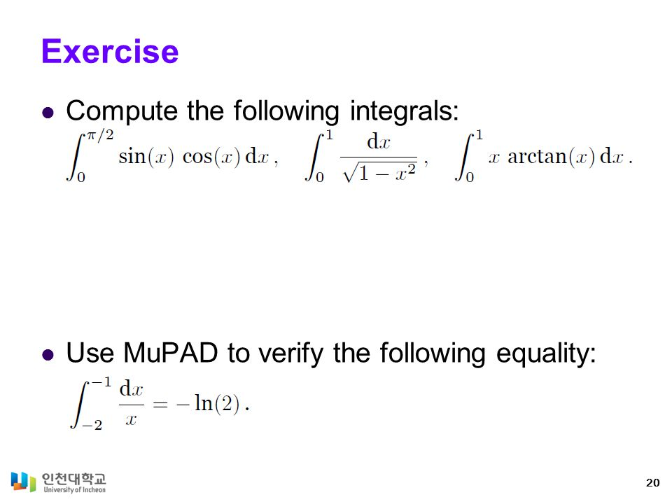 Exercise Compute the following integrals: