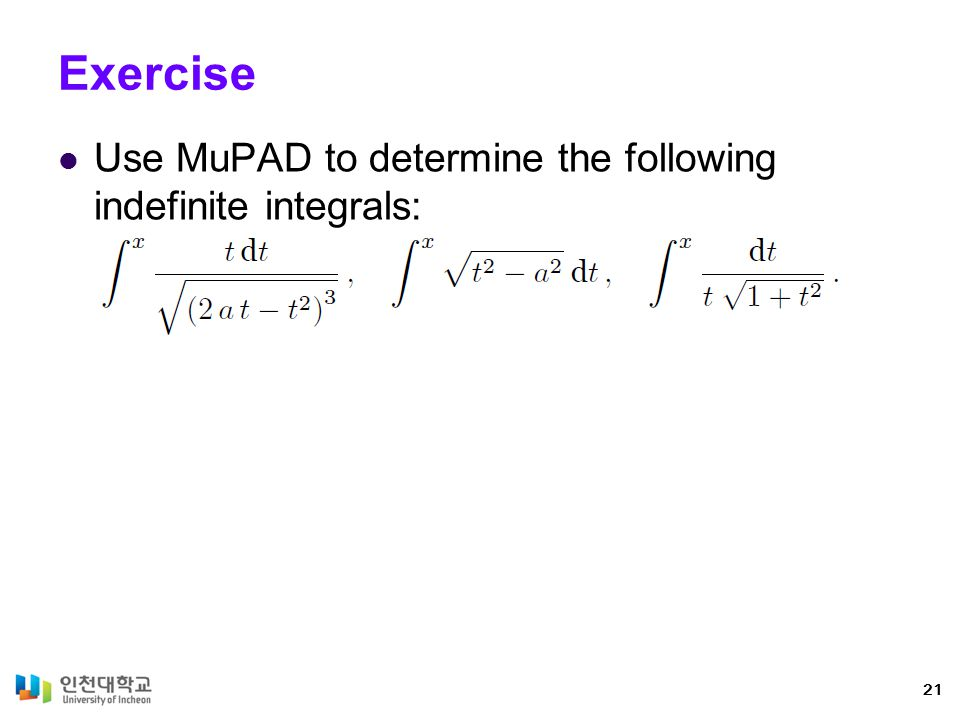 Exercise Use MuPAD to determine the following indefinite integrals:
