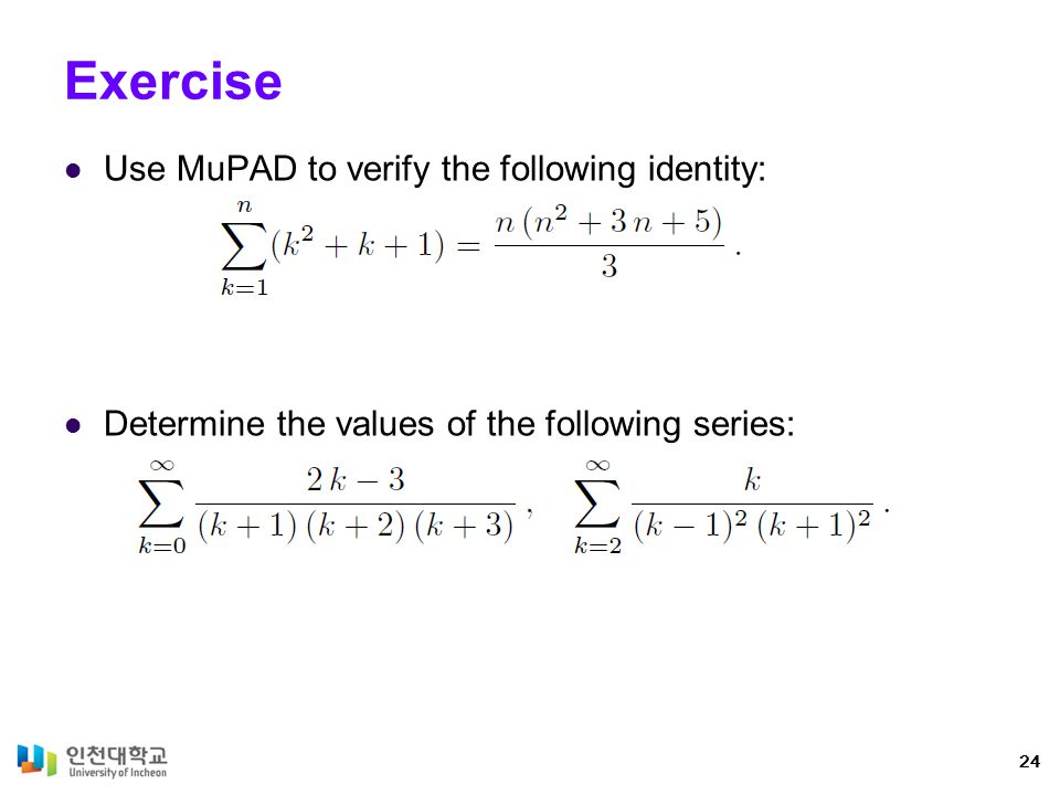 Exercise Use MuPAD to verify the following identity: