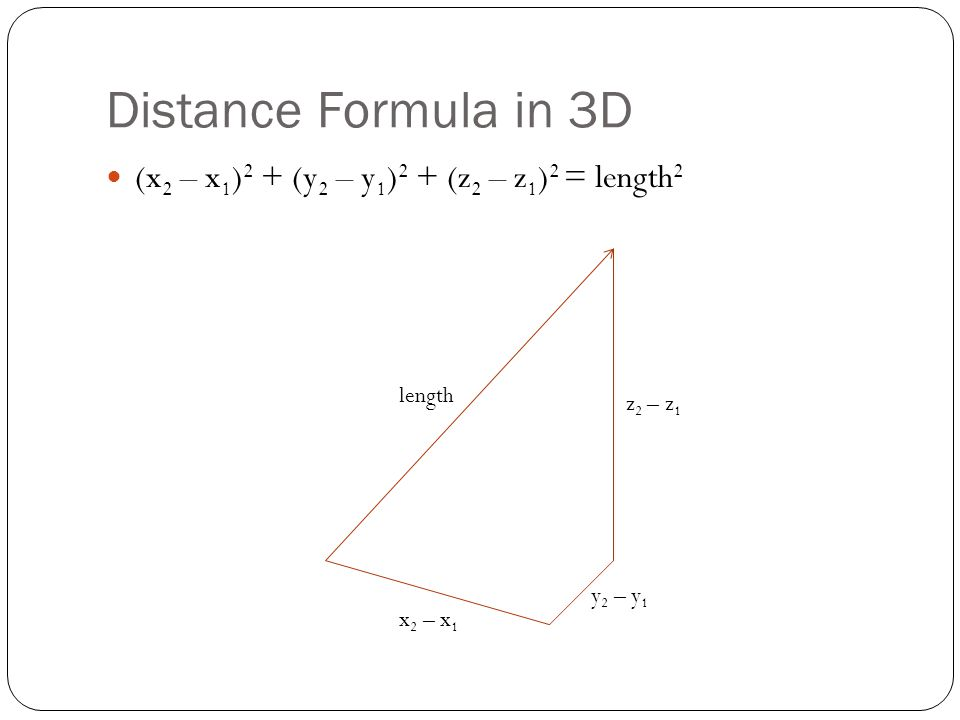 Distance Formula in 3D (x2 – x1)2 + (y2 – y1)2 + (z2 – z1)2 = length2