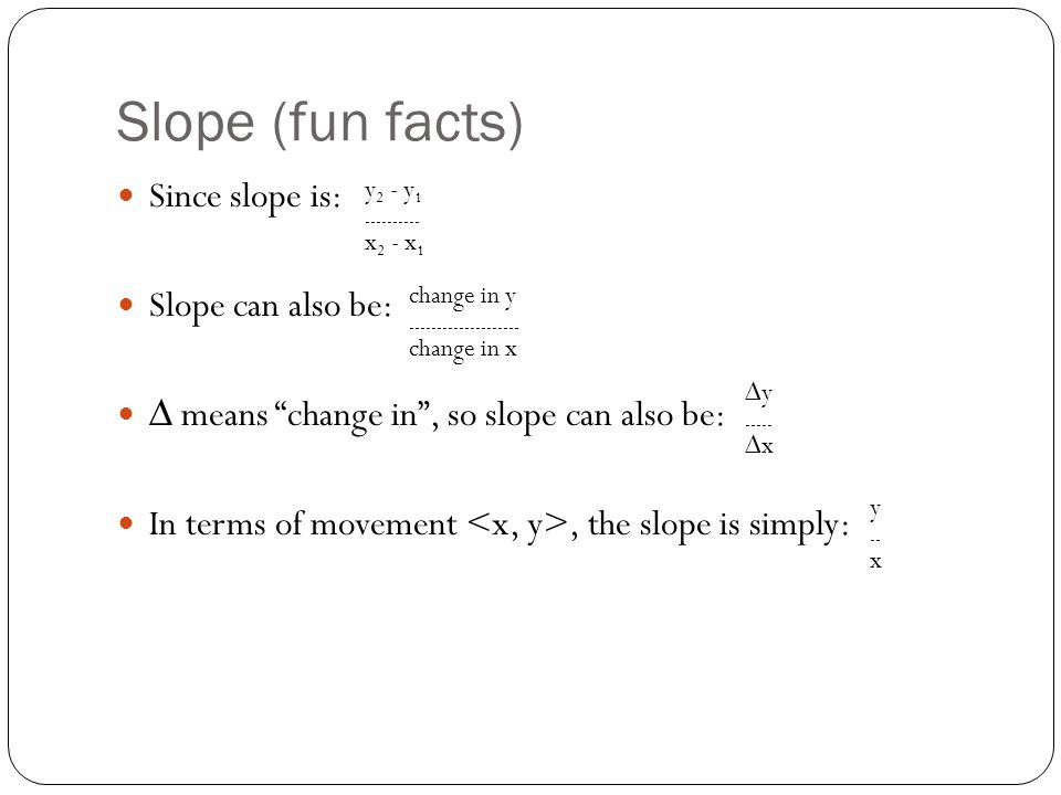 Slope (fun facts) Since slope is: Slope can also be: