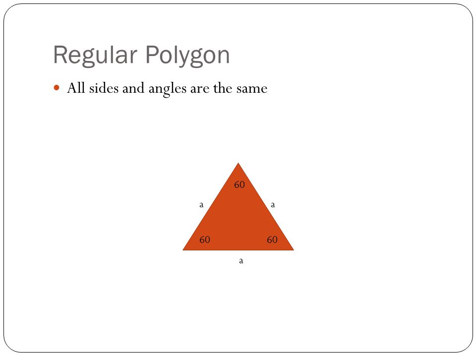 Regular Polygon All sides and angles are the same 60 a a a