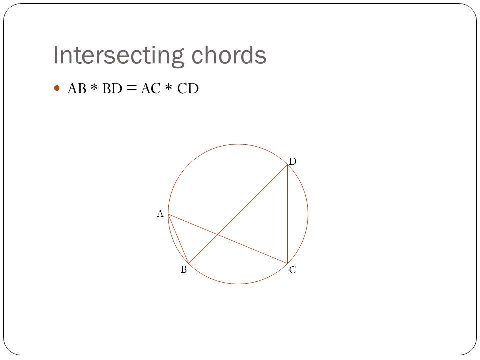 Intersecting chords AB * BD = AC * CD D A B C