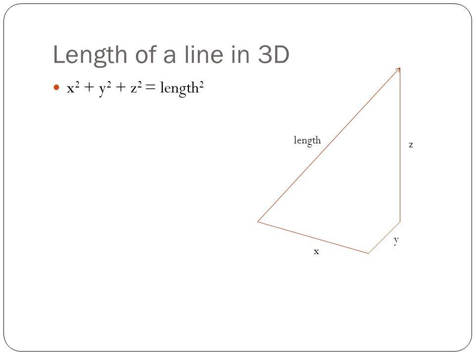 Length of a line in 3D x2 + y2 + z2 = length2 length z y x