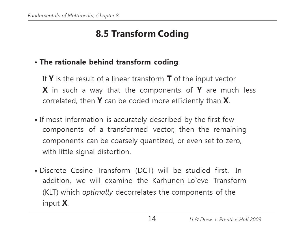 • The rationale behind transform coding: